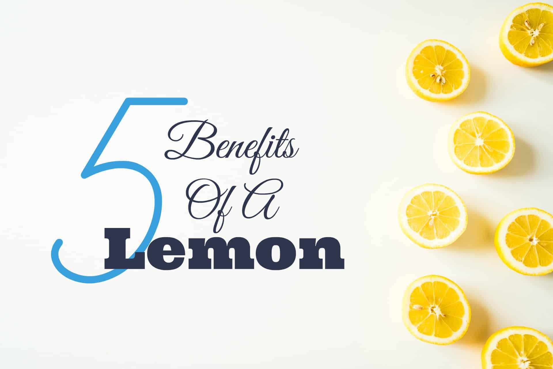 The 5 Benefits Of A Lemon